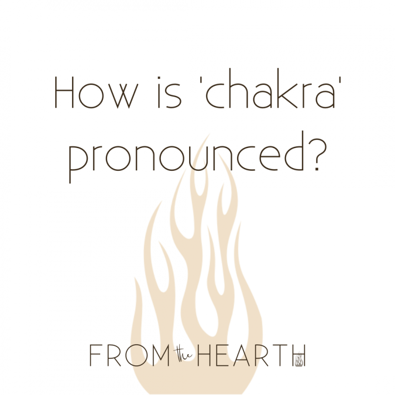 """A white background with translucent red/orange flames emerging from the bottom extending up to the mid point of the picture. Layered over top and centered are the words """"How is 'chakra' pronounced?"""" At the bottom and centered is my company logo that reads """"From The Hearth."""""""