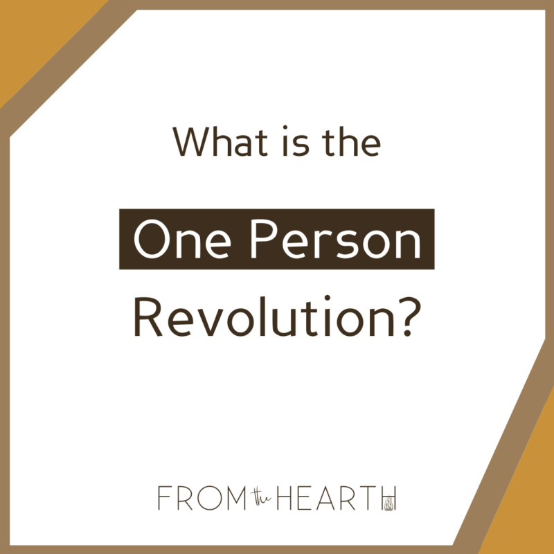 """""""What is the One Person Revolution?"""" centered in dark brown text, with a logo at the bottom that reads """"From The Hearth."""""""