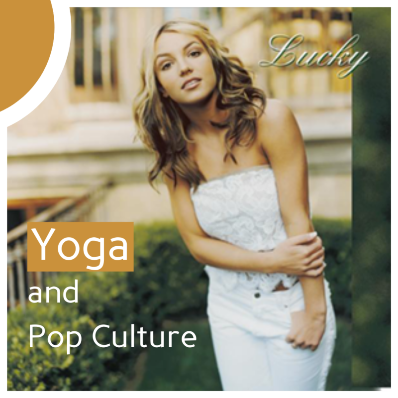 """Britney Spears in the 2000s. Text to her right reads, """"Lucky"""" and to her left reads, """"Yoga and Pop Culture."""""""