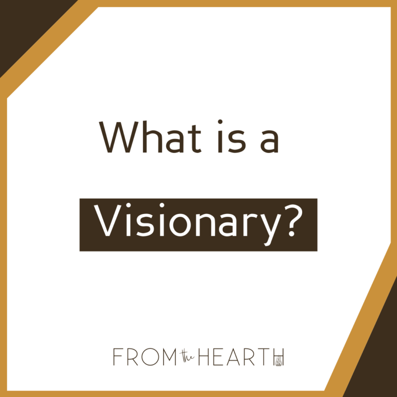 """""""What is a Visionary?"""" written in dark text on a white background. At the bottom is a logo that reads, """"From The Hearth."""""""